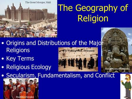 The Geography of Religion The Great Mosque, Mali The Wailing Wall, Jerusalem Buddhist Monks Hindu Statue ( Ganesh ) Origins and Distributions of the Major.