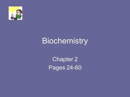 Biochemistry Chapter 2 Pages 24-60. Biochemistry Biochemistry combines organic and inorganic chemistry and their interactions in living organisms.