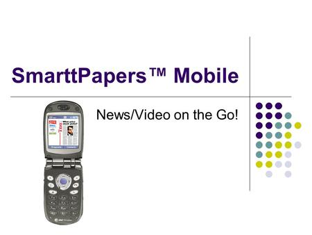 News/Video on the Go! SmarttPapers™ Mobile. SmarttPapers™ Mobile At A Glance Today 1.Headline 2.Business 3.Sports SUMMER flings don't last, they say.