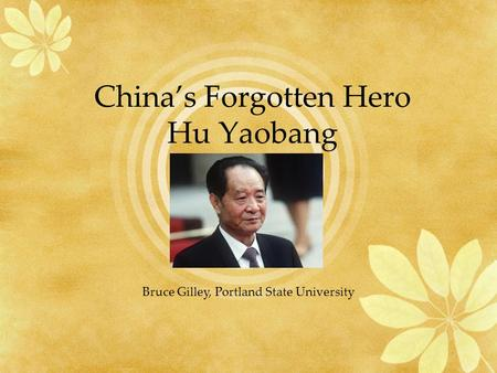China's Forgotten Hero Hu Yaobang Bruce Gilley, Portland State University.