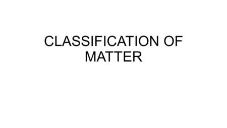 CLASSIFICATION OF MATTER. Pure Substances: Contain only 1 type of material Cannot be separated by physical means (filtration, etc.) Mixtures: Elements: