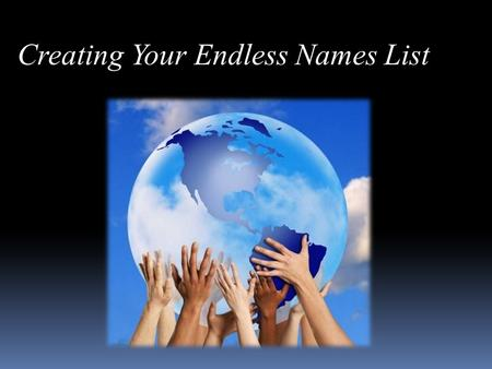 Creating Your Endless Names List. Four Activities for Making Money in Relationship Marketing.