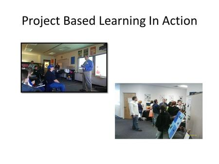 Project Based Learning In Action. Board of Education PBL Goal 2013-2014 Twelve Alternative Education and Special Education teachers will be trained in.