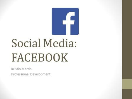 Social Media: FACEBOOK Kristin Martin Professional Development.