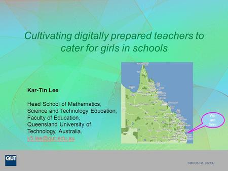 Cultivating digitally prepared teachers to cater for girls in schools CRICOS No. 00213J Kar-Tin Lee Head School of Mathematics, Science and Technology.