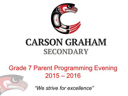 """We strive for excellence"" Grade 7 Parent Programming Evening 2015 – 2016."