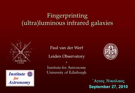 Der Paul van der Werf Leiden Observatory Fingerprinting (ultra)luminous infrared galaxies `   September 27, 2010 + Institute for Astronomy.