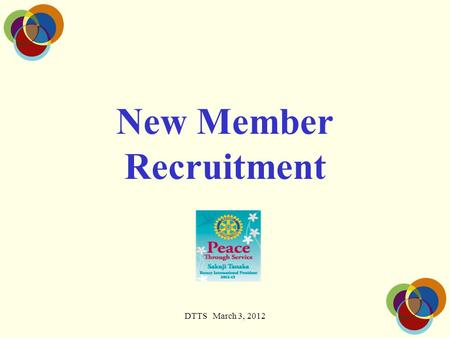 DTTS March 3, 2012 New Member Recruitment. Contents Importance of Recruitment The Classification Principle Public Image Approaching Prospective Members.