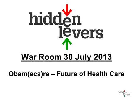 War Room 30 July 2013 Obam(aca)re – Future of Health Care.