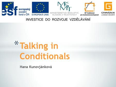 Hana Kunovjánková * Talking in Conditionals. * Picture description * Pre-listening discussion * Discussion in conditional sentences * Resources.