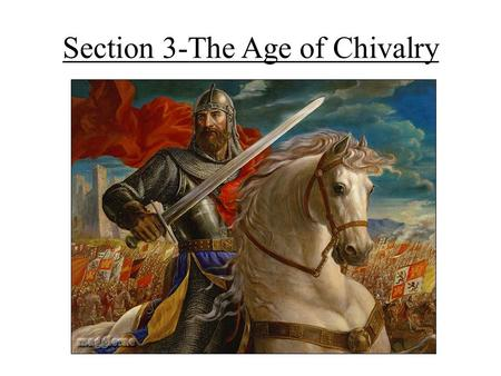 Section 3-The Age of Chivalry. Knights: Warriors on Horseback Technology of Warfare Changes- – Leather saddles and stirrups allowed warriors to handle.