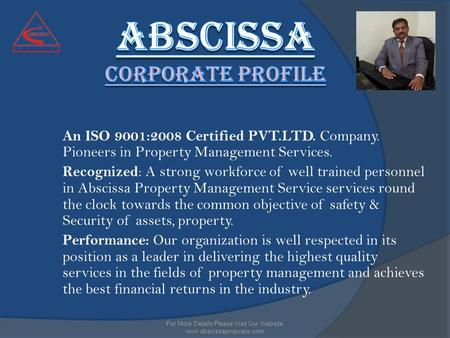 An ISO 9001:2008 Certified PVT.LTD. Company. Pioneers in Property Management Services. Recognized : A strong workforce of well trained personnel in Abscissa.