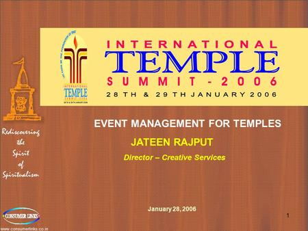 Www.consumerlinks.co.in 1 EVENT MANAGEMENT FOR TEMPLES JATEEN <strong>RAJPUT</strong> Director – Creative Services January 28, 2006.