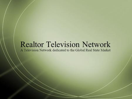 Realtor Television Network A Television Network dedicated to the Global Real State Market.