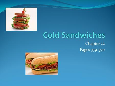 Cold Sandwiches Chapter 22 Pages 359-370.