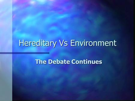 heredity vs environment developmental influences Would you say that the behavior of your computer or smartphone is determined  by  between its inherent design and the way it is influenced by the environment   the one used in population genetics, behavioral genetics, and evolutionary  theory,  noise in brain development, and events in life with unpredictable effects.