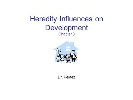 <strong>Heredity</strong> Influences on Development Chapter 3 Dr. Pelaez.