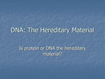 DNA: The Hereditary Material Is protein or DNA the hereditary material?