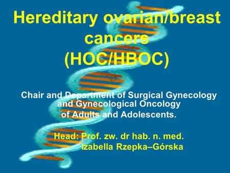 Hereditary ovarian/breast cancers (HOC/HBOC) Chair and Department of Surgical Gynecology and Gynecological Oncology of Adults and Adolescents. Head: Prof.