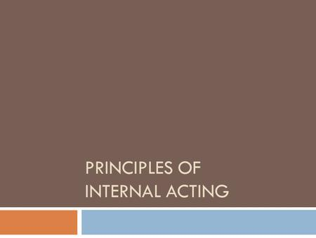 PRINCIPLES OF INTERNAL ACTING. You should be able to… Define background, behavior, circumstances, environment, heredity, relationship, and self image.