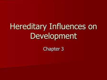 Hereditary Influences on Development Chapter 3.