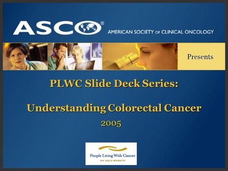 PLWC Slide Deck Series: Understanding Colorectal Cancer Presents 2005.