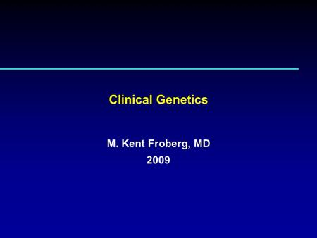 Clinical Genetics M. Kent Froberg, MD 2009. Purpose This lecture is designed to illustrate two examples of the use of molecular genetics in the clinical.