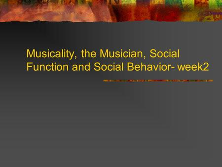 Musicality, the Musician, Social Function and Social Behavior- week2.