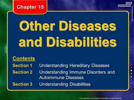 Copyright © by Holt, Rinehart and Winston. All rights reserved. Other Diseases and Disabilities Contents Section 1 Understanding Hereditary Diseases Section.