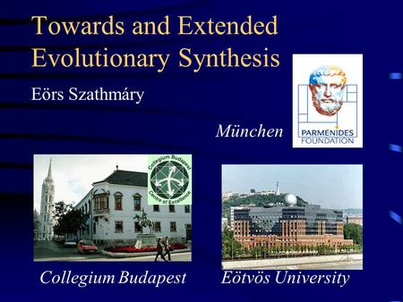Towards and Extended Evolutionary Synthesis Eörs Szathmáry Collegium Budapest Eötvös University München.