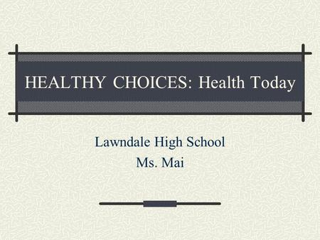 HEALTHY CHOICES: Health Today Lawndale High School Ms. Mai.