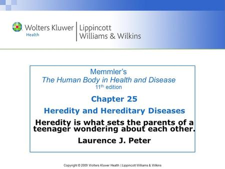 Copyright © 2009 Wolters Kluwer Health | Lippincott Williams & Wilkins Memmler's The Human Body in Health and Disease 11 th edition Chapter 25 Heredity.