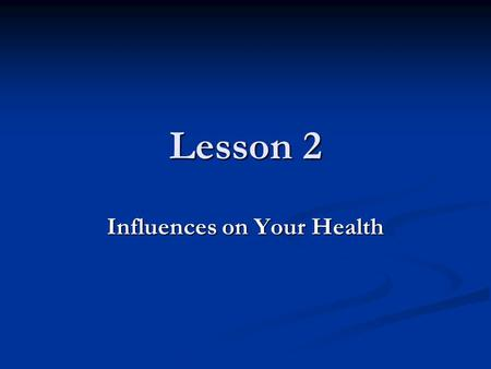 Lesson 2 Influences on Your Health. Chapter 1 Lesson 2 Objectives After this lesson you will be able to: 1. Describe heredity, environment, and culture.