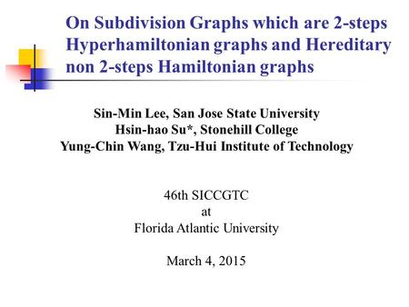 On Subdivision Graphs which are 2-steps Hyperhamiltonian graphs and Hereditary non 2-steps Hamiltonian graphs Sin-Min Lee, San Jose State University Hsin-hao.