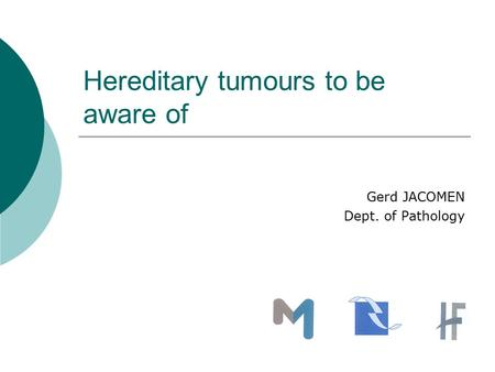 Hereditary tumours to be aware of Gerd JACOMEN Dept. of Pathology.