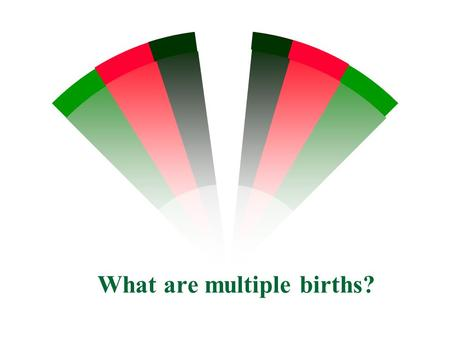 What are multiple births?. w GENETICS - The study of the way animals & plants pass on to their offspring such as: w eye color, hair color, height, body.