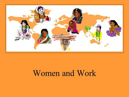 Women and Work. Aspects of Making a Living  Managing resources  Managing Labor  Production  Distribution.