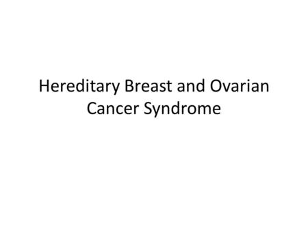 Hereditary Breast and Ovarian Cancer Syndrome. Background Information 10% of ovarian cancer is genetic 5% of breast cancer is genetic BRCA 1 and 2.