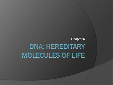 Chapter 6 DNA  Consists of Deoxyribose sugar Phosphate group A, T, C, G  Double stranded molecule (Double Helix) Two strands of DNA run antiparallel.