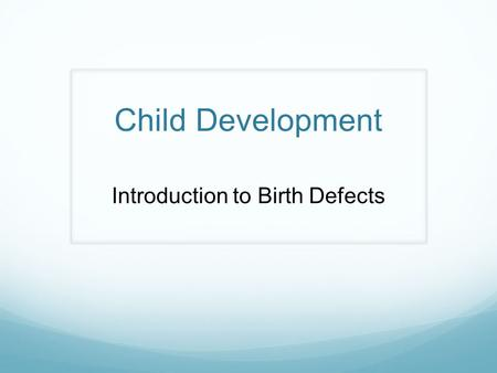 Child Development Introduction to Birth Defects. Bellringer: Answer the following questions on your KWL chart: What information do you already KNOW about.