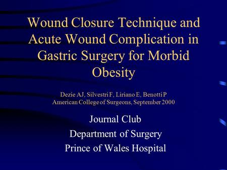 Wound Closure Technique and Acute Wound Complication in Gastric Surgery for Morbid Obesity Dezie AJ, Silvestri F, Liriano E, Benotti P American College.