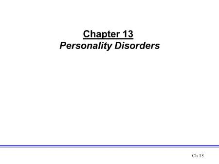 Chapter 13 Personality Disorders Ch 13. Personality Disorders refer to long-standing, pervasive and inflexible patterns of behavior –Depart from cultural.