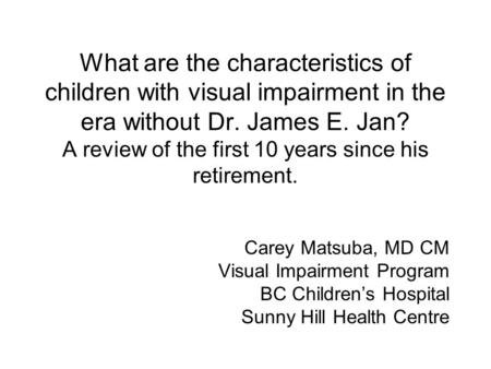 What are the characteristics of children with visual impairment in the era without Dr. James E. Jan? A review of the first 10 years since his retirement.