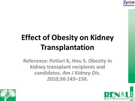Effect of Obesity on Kidney Transplantation Reference: Potluri K, Hou S. Obesity in kidney transplant recipients and candidates. Am J Kidney Dis. 2010;56:143–156.