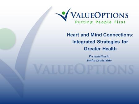 Heart and Mind Connections: Integrated Strategies for Greater Health Presentation to Senior Leadership.