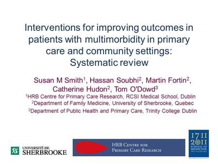 Interventions for improving outcomes in patients with multimorbidity in primary care and community settings: Systematic review Susan M Smith 1, Hassan.
