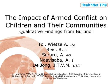 The Impact of Armed Conflict on Children and Their Communities Qualitative Findings from Burundi Tol, Wietse A. 1/2 Reis, R. 3 Sururu, A. 4/5 Ndayisaba,
