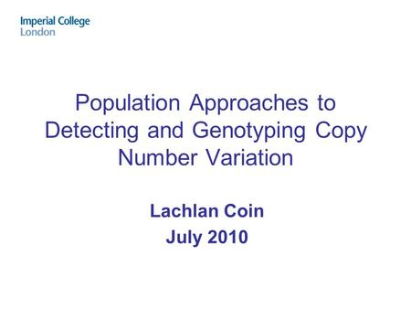 Population Approaches to Detecting and Genotyping Copy Number Variation Lachlan Coin July 2010.