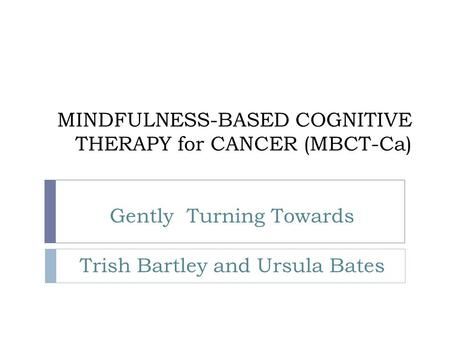 MINDFULNESS-BASED COGNITIVE THERAPY for CANCER (MBCT-Ca)