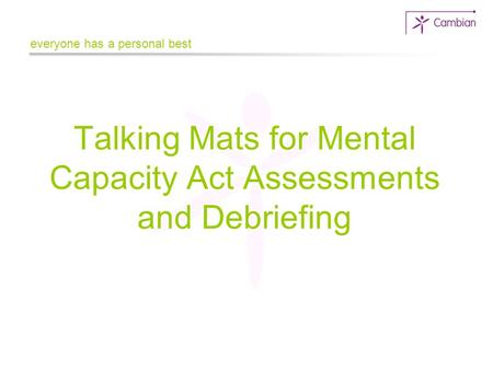 Talking Mats for Mental Capacity Act Assessments and Debriefing everyone has a personal best.